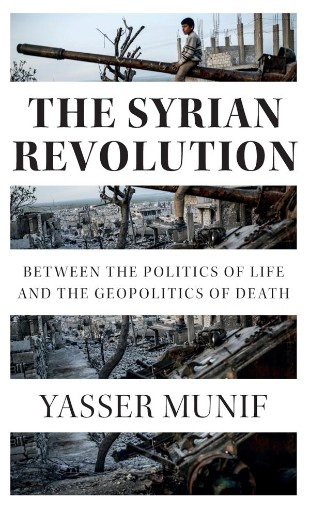 The Syrian Revolution : Between the Politics of Life and the Geopolitics of Death