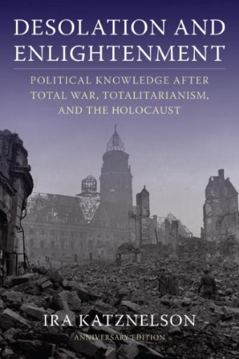 Desolation and Enlightenment : Political Knowledge After Total War, Totalitarianism, and the Holocaust