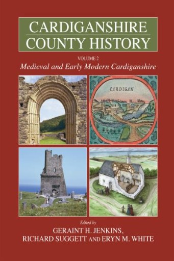 Cardiganshire County History Volume 2 : Medieval and Early Modern Cardiganshire