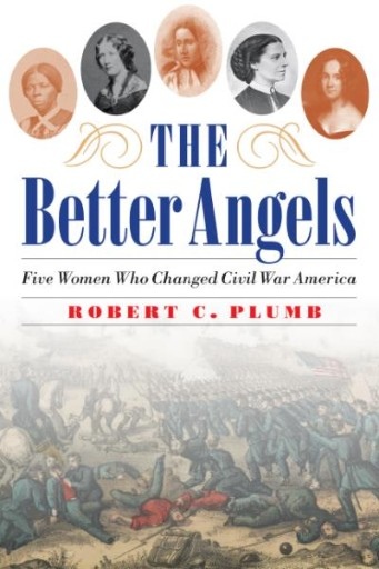 The Better Angels : Five Women Who Changed Civil War America
