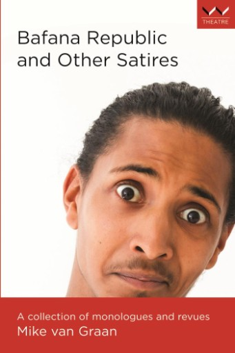 Bafana Republic and Other Satires : A Collection of Monologues and Revues