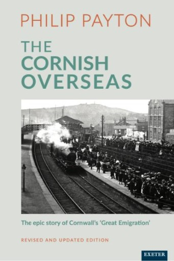The Cornish Overseas : A History of Cornwall's 'Great Emigration'