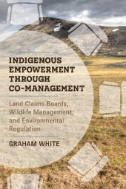 Indigenous-Empowerment-Through-Co-management:-Land-Claims-Boards,-Wildlife-Management,-and-Environmental-Regulation