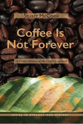 Coffee Is Not Forever : A Global History of the Coffee Leaf Rust