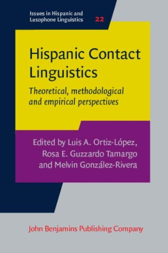 Hispanic Contact Linguistics : Theoretical, Methodological and Empirical Perspectives