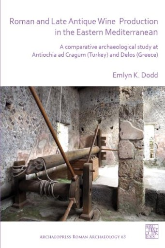 Roman and Late Antique Wine Production in the Eastern Mediterranean : A Comparative Archaeological Study at Antiochia Ad Cragum (Turkey) and Delos (Greece)
