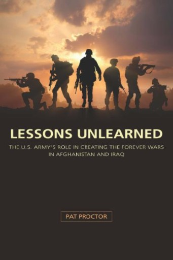 Lessons Unlearned : The U.S. Army's Role in Creating the Forever Wars in Afghanistan and Iraq