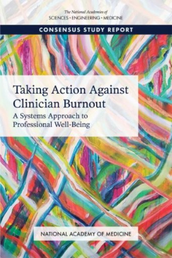Taking Action Against Clinician Burnout : A Systems Approach to Professional Well-Being
