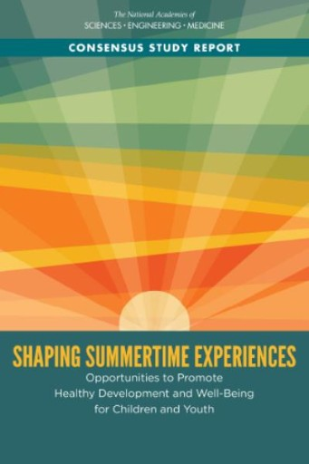 Shaping Summertime Experiences : Opportunities to Promote Healthy Development and Well-Being for Children and Youth