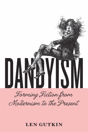 Dandyism : Forming Fiction From Modernism to the Present