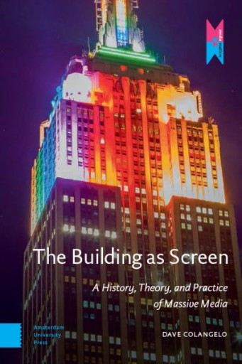 The Building As Screen : A History, Theory, and Practice of Massive Media