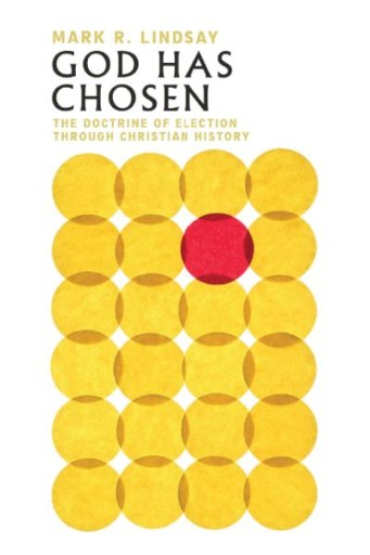 God Has Chosen : The Doctrine of Election Through Christian History