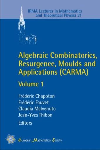 Algebraic Combinatorics, Resurgence, Moulds and Applications (CARMA) : Volume 1