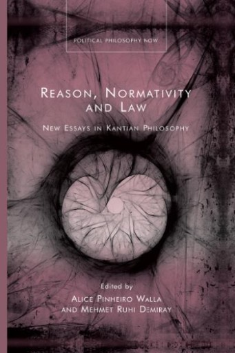 Reason, Normativity and Law : New Essays in Kantian Philosophy