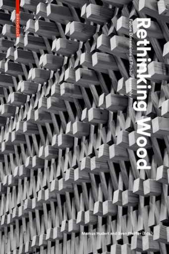 Rethinking Wood : Future Dimensions of Timber Assembly