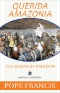 Beloved Amazonia: The Apostolic Exhortation and Other Documents From the Pan-Amazon Synod