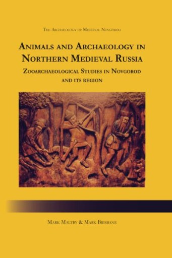 Animals and Archaeology in Northern Medieval Russia : Zooarchaeological Studies in Novgorod and Its Region