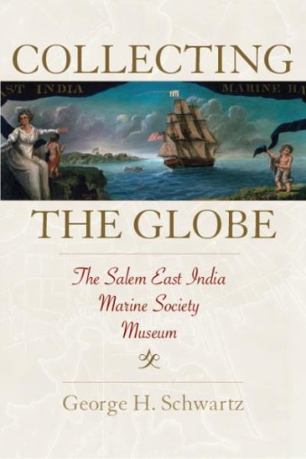 Collecting the Globe : The Salem East India Marine Society Museum