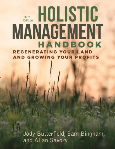 Holistic Management Handbook, Third Edition : Regenerating Your Land and Growing Your Profits