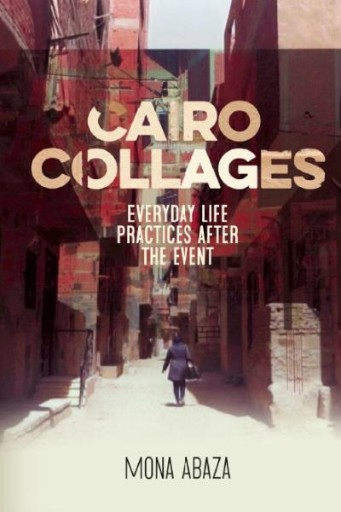 Cairo Collages : Everyday Life Practices After the Event