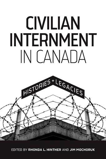 Civilian Internment in Canada : Histories and Legacies