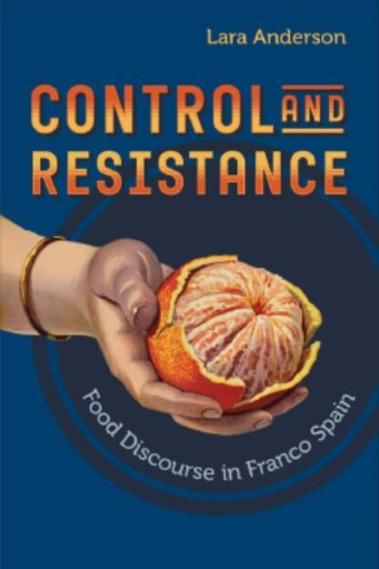 Control and Resistance : Food Discourse in Franco Spain