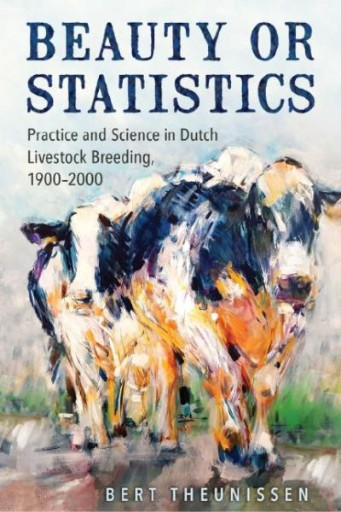 Beauty or Statistics : Practice and Science in Dutch Livestock Breeding, 1900–2000