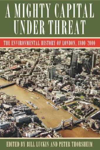 A Mighty Capital Under Threat : The Environmental History of London, 1800-2000