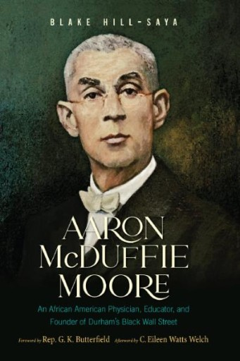 Aaron McDuffie Moore : An African American Physician, Educator, and Founder of Durham's Black Wall Street