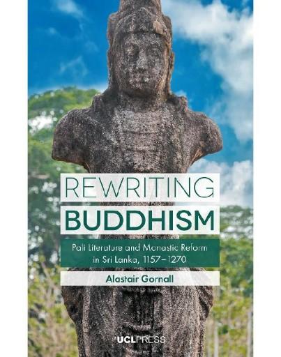 Rewriting Buddhism : Pali Literature and Monastic Reform in Sri Lanka, 11571270