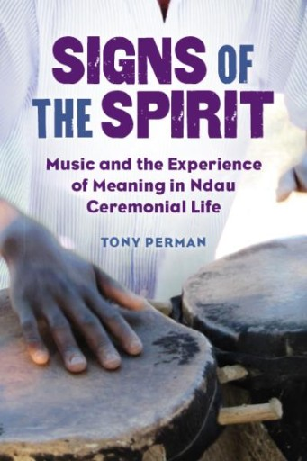 Signs of the Spirit : Music and the Experience of Meaning in Ndau Ceremonial Life