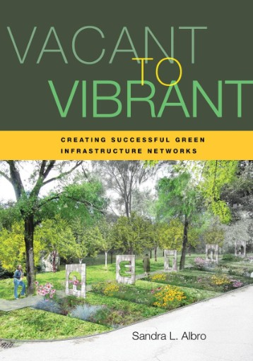 Vacant to Vibrant : Creating Successful Green Infrastructure Networks