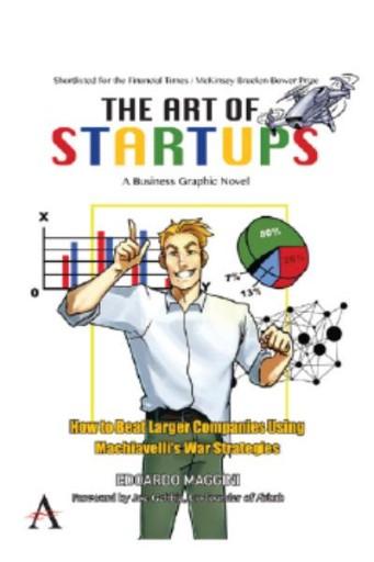 The Art of Startups : How to Beat Larger Companies Using Machiavellis War Strategies