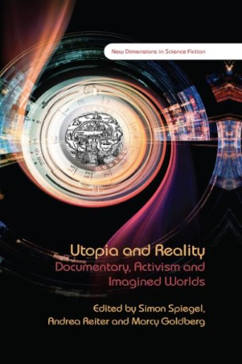 Utopia and Reality : Documentary, Activism and Imagined Worlds
