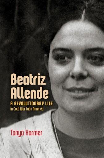 Beatriz Allende : A Revolutionary Life in Cold War Latin America