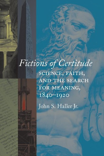 Fictions of Certitude : Science, Faith, and the Search for Meaning, 1840–1920
