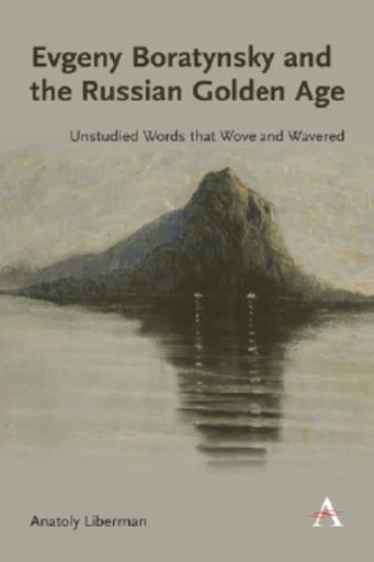 Evgeny Boratynsky and the Russian Golden Age : Unstudied Words That Wove and Wavered
