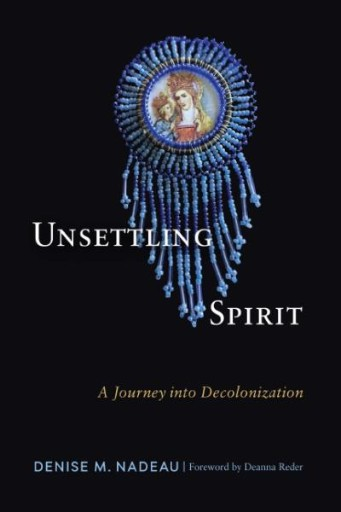 Unsettling Spirit : A Journey Into Decolonization