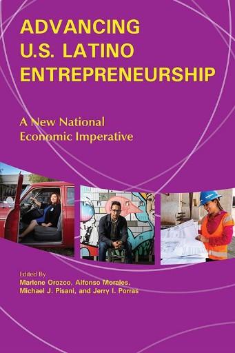 Advancing U.S. Latino Entrepreneurship : A New National Economic Imperative