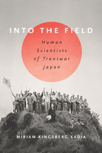 Into the Field : Human Scientists of Transwar Japan