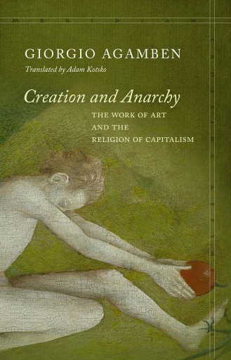 Creation and Anarchy : The Work of Art and the Religion of Capitalism