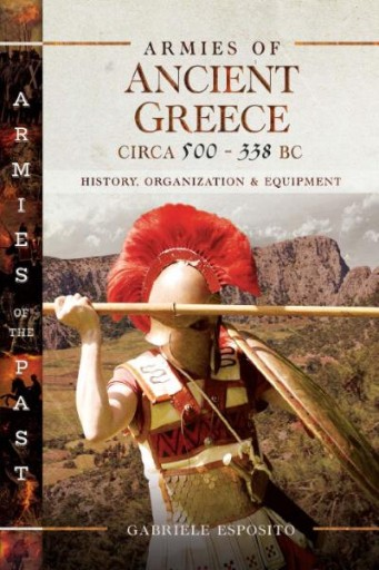 Armies of Ancient Greece Circa 500 to 338 BC : History, Organization & Equipment