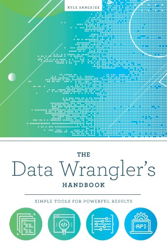 The Data Wrangler's Handbook : Simple Tools for Powerful Results