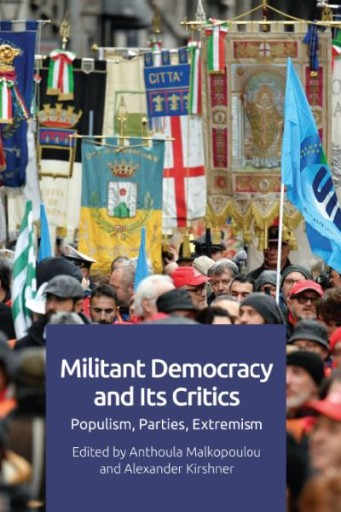 Militant Democracy and Its Critics : Populism, Parties, Extremism