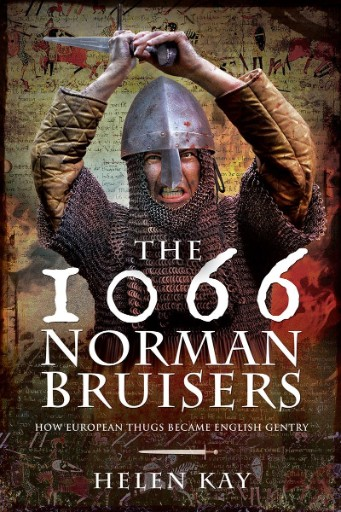 The 1066 Norman Bruisers : How European Thugs Became English Gentry
