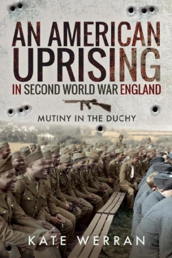 An American Uprising in Second World War England : Mutiny in the Duchy