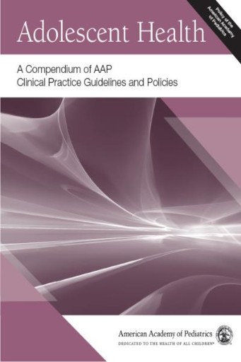 Adolescent Health: A Compendium of AAP Clinical Practice Guidelines and Policies