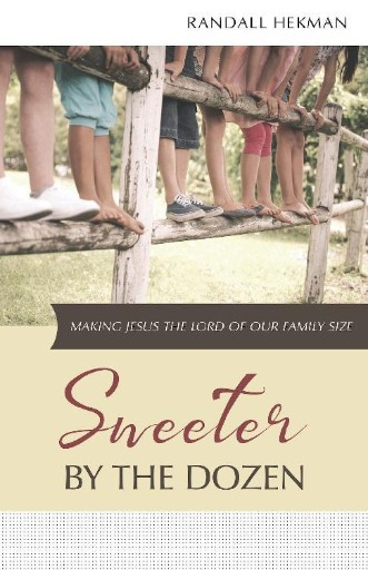 Sweeter by the Dozen : Making Jesus the Lord of Our Family Size