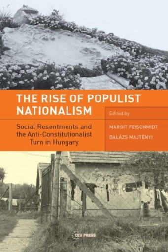 The Rise of Populist Nationalism : Social Resentments and Capturing the Constitution in Hungary