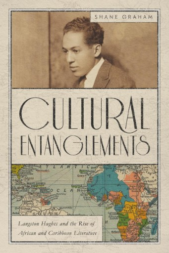 Cultural Entanglements : Langston Hughes and the Rise of African and Caribbean Literature